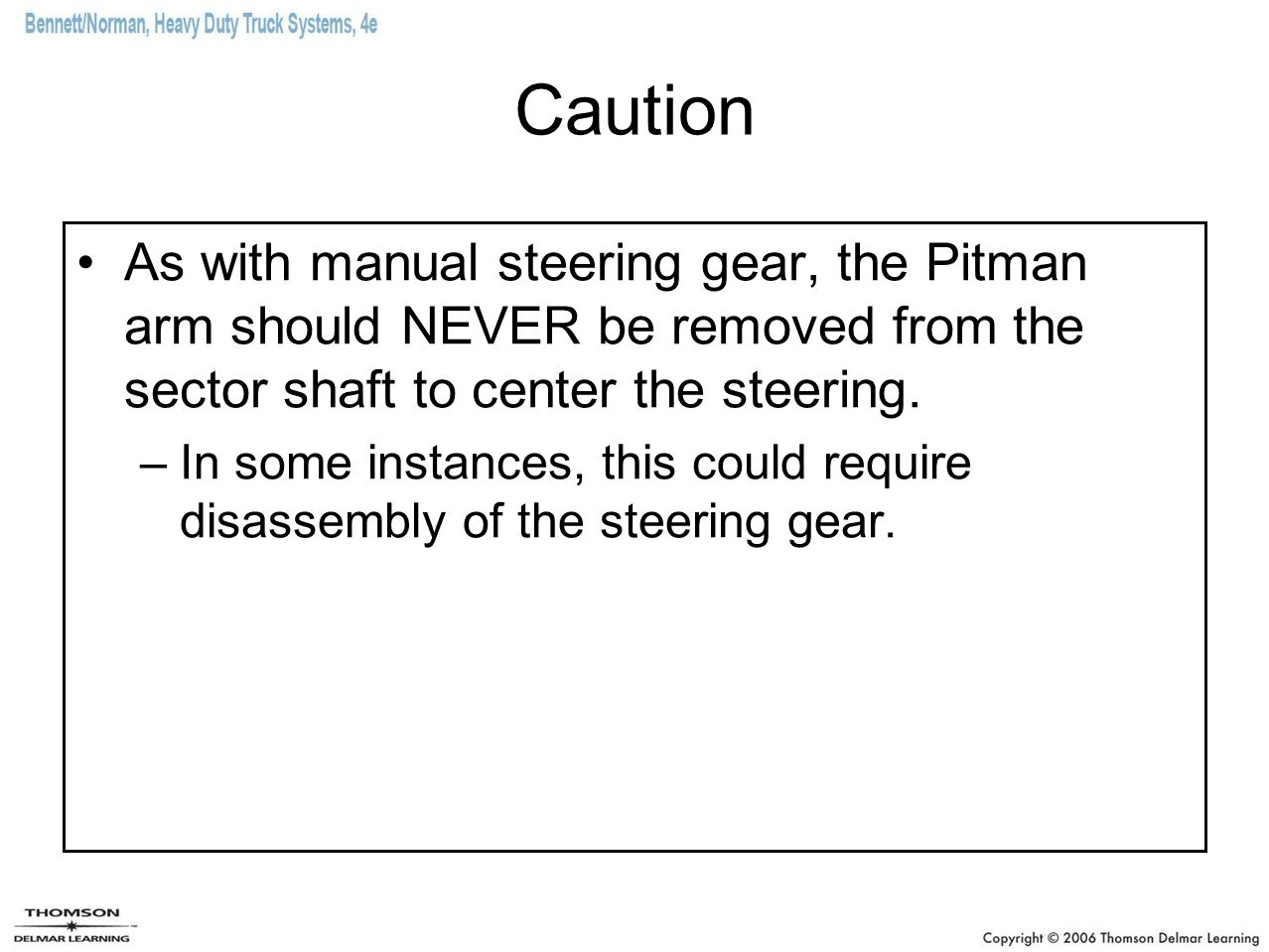 Caution As with manual steering gear, the Pitman arm should NEVER be removed from the sector shaft to center the steering.