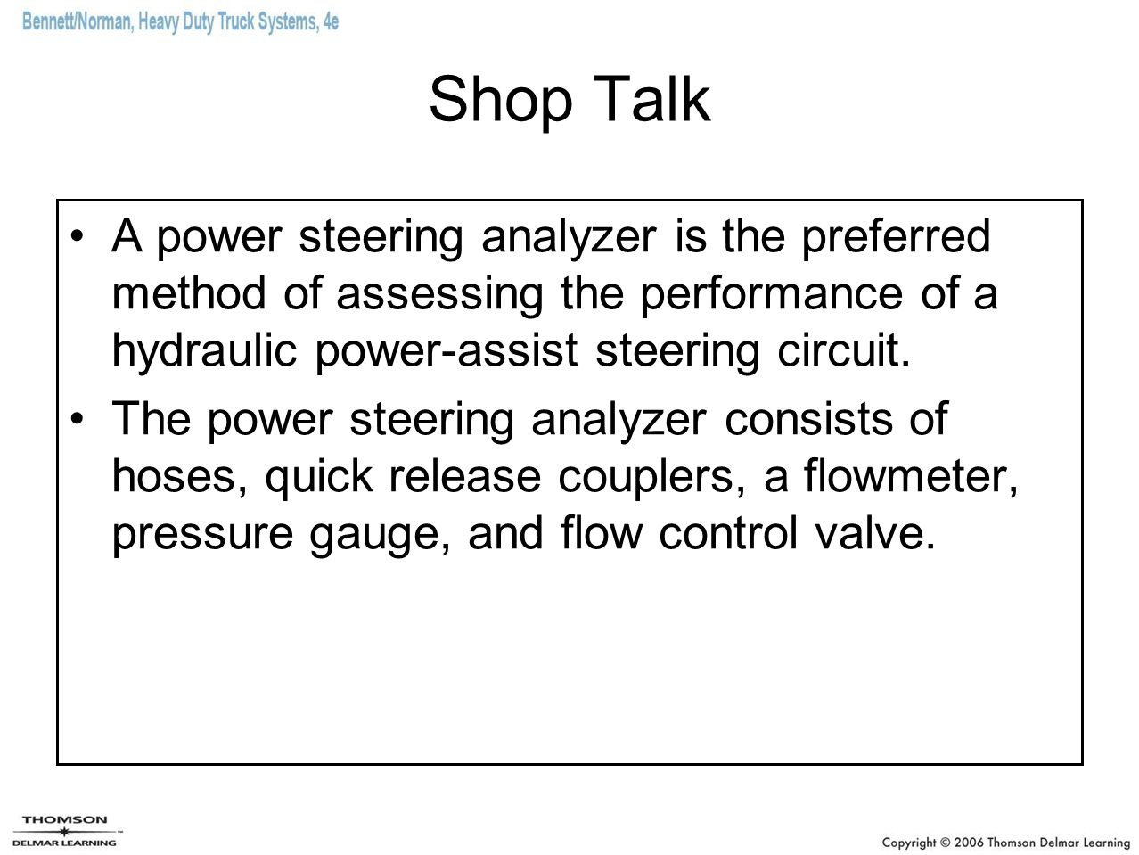 Shop Talk A power steering analyzer is the preferred method of assessing the performance of a hydraulic power-assist steering circuit.