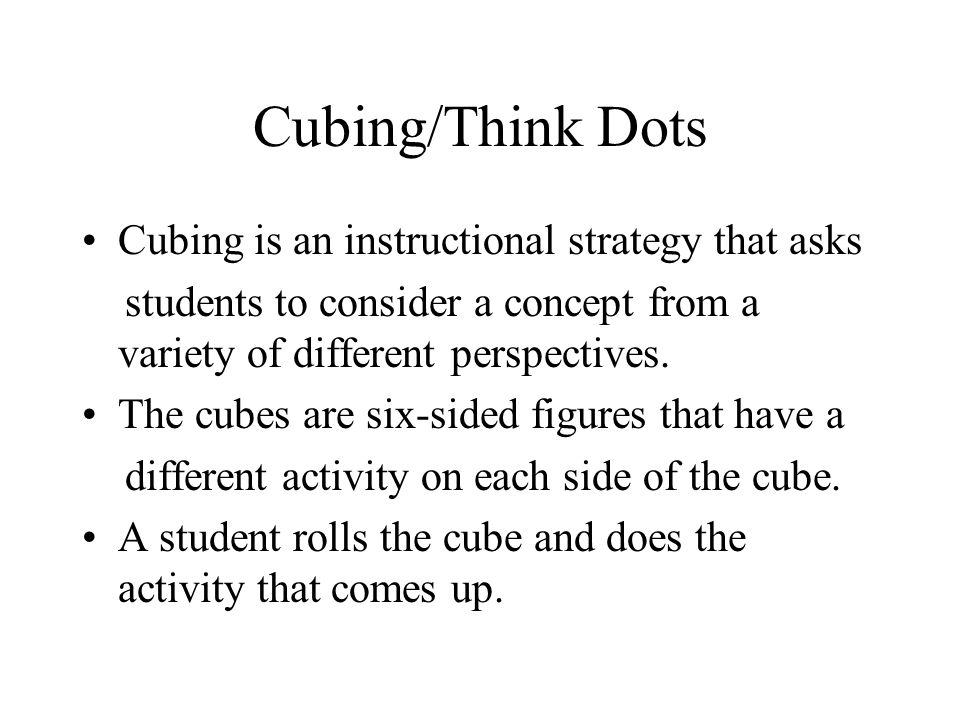 Cubing/Think Dots Cubing is an instructional strategy that asks