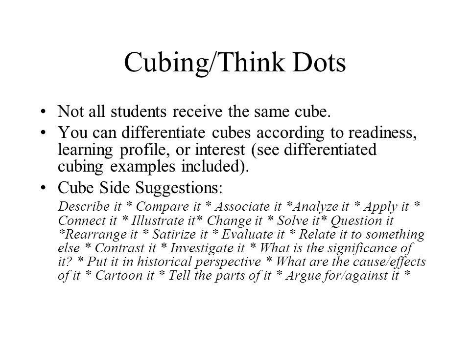 Cubing/Think Dots Not all students receive the same cube.