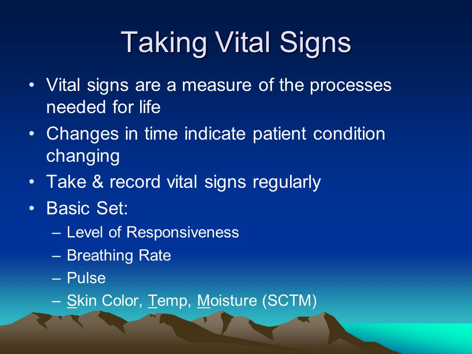 Taking Vital Signs Vital signs are a measure of the processes needed for life. Changes in time indicate patient condition changing.