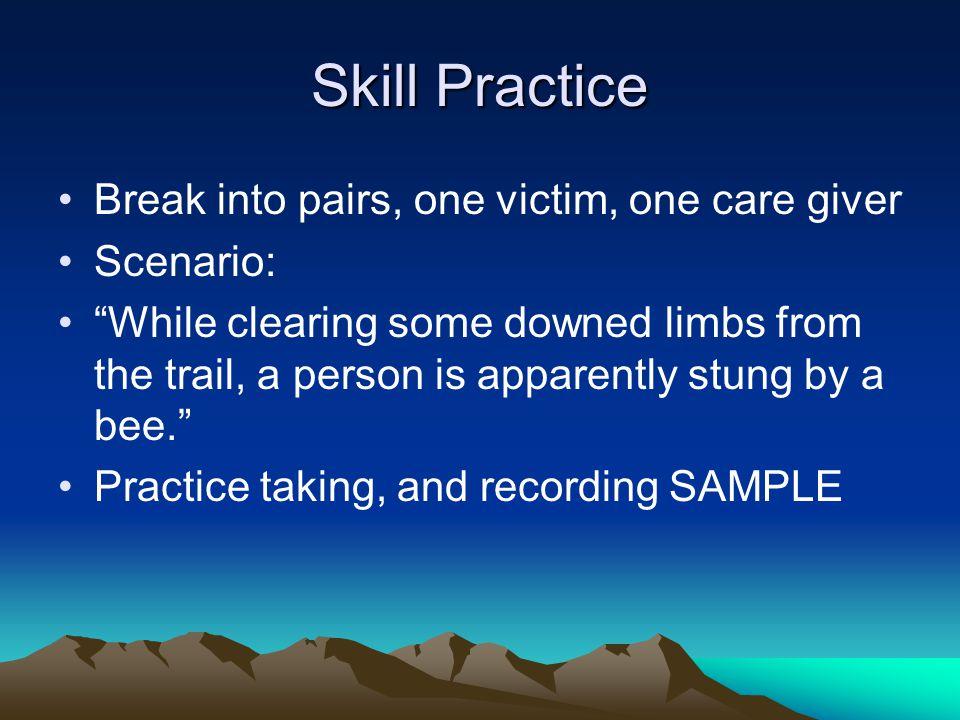Skill Practice Break into pairs, one victim, one care giver Scenario: