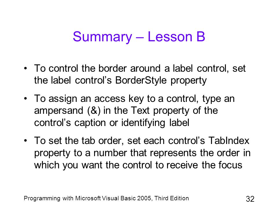 Summary – Lesson B To control the border around a label control, set the label control's BorderStyle property.