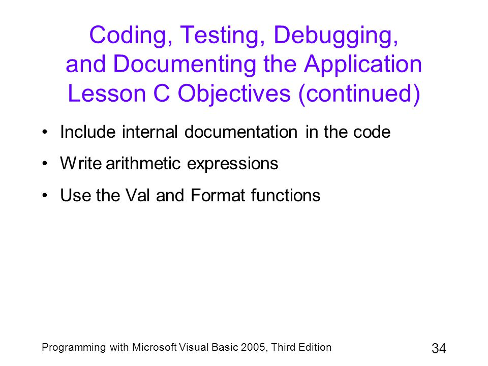 Coding, Testing, Debugging, and Documenting the Application Lesson C Objectives (continued)