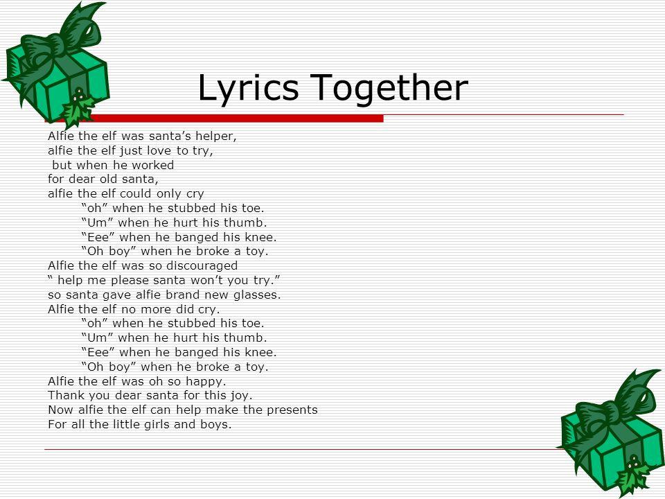 Lyrics Together Alfie the elf was santa's helper,