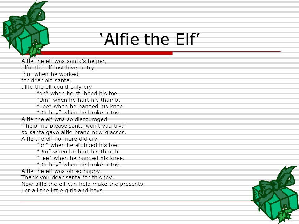 'Alfie the Elf' Alfie the elf was santa's helper,