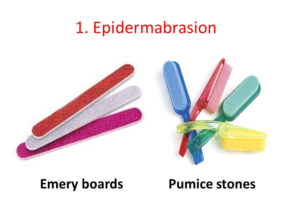 1. Epidermabrasion Emery boards Pumice stones