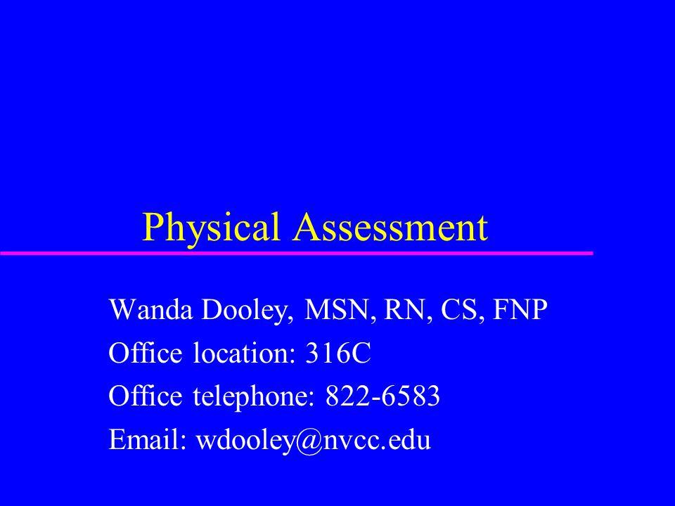 Physical Assessment Wanda Dooley, MSN, RN, CS, FNP