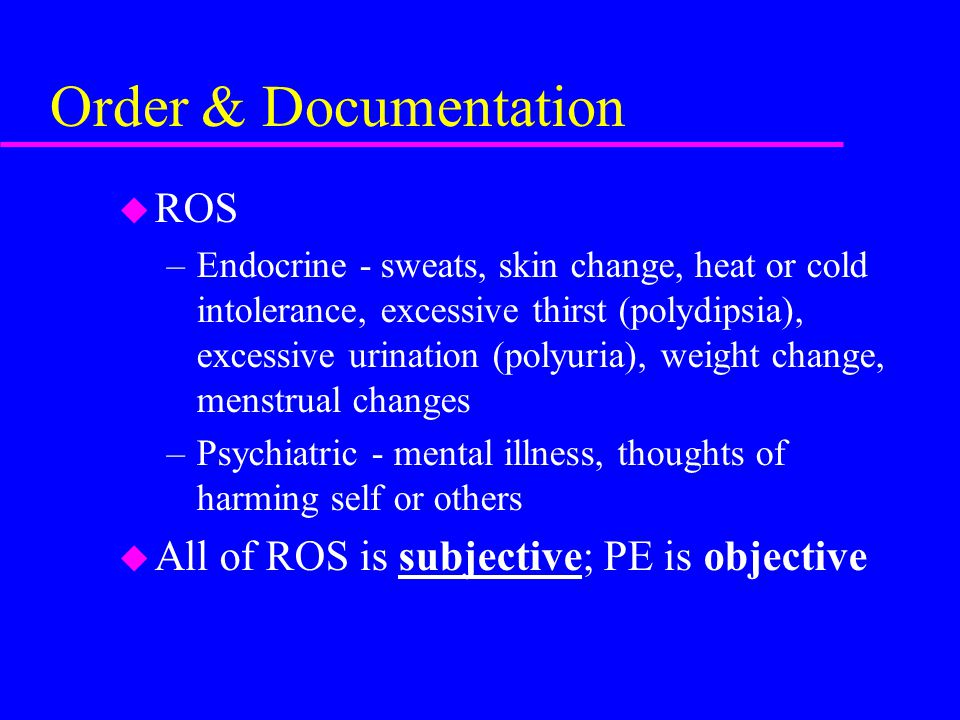 Order & Documentation ROS All of ROS is subjective; PE is objective