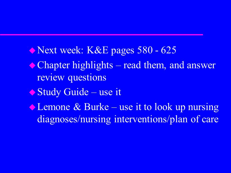 Next week: K&E pages 580 - 625 Chapter highlights – read them, and answer review questions. Study Guide – use it.