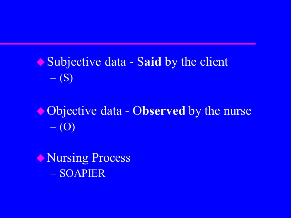 Subjective data - Said by the client