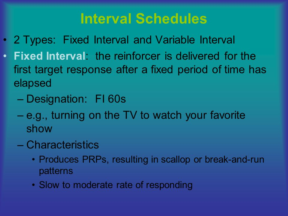 Interval Schedules 2 Types: Fixed Interval and Variable Interval