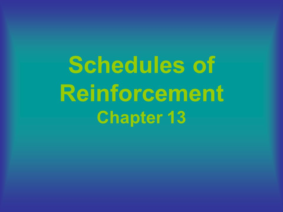 Schedules of Reinforcement Chapter 13