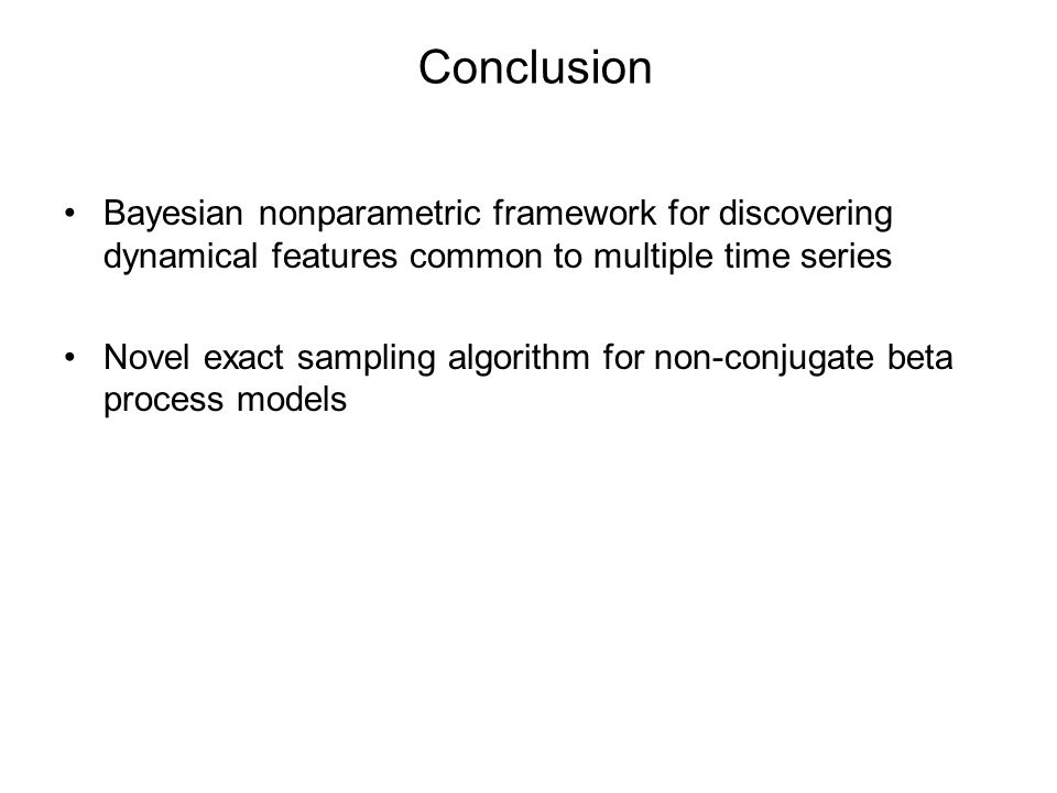 Conclusion Bayesian nonparametric framework for discovering dynamical features common to multiple time series.