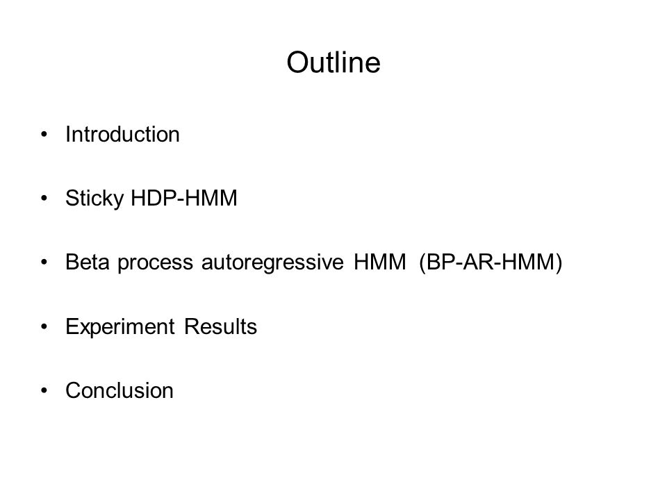 Outline Introduction Sticky HDP-HMM