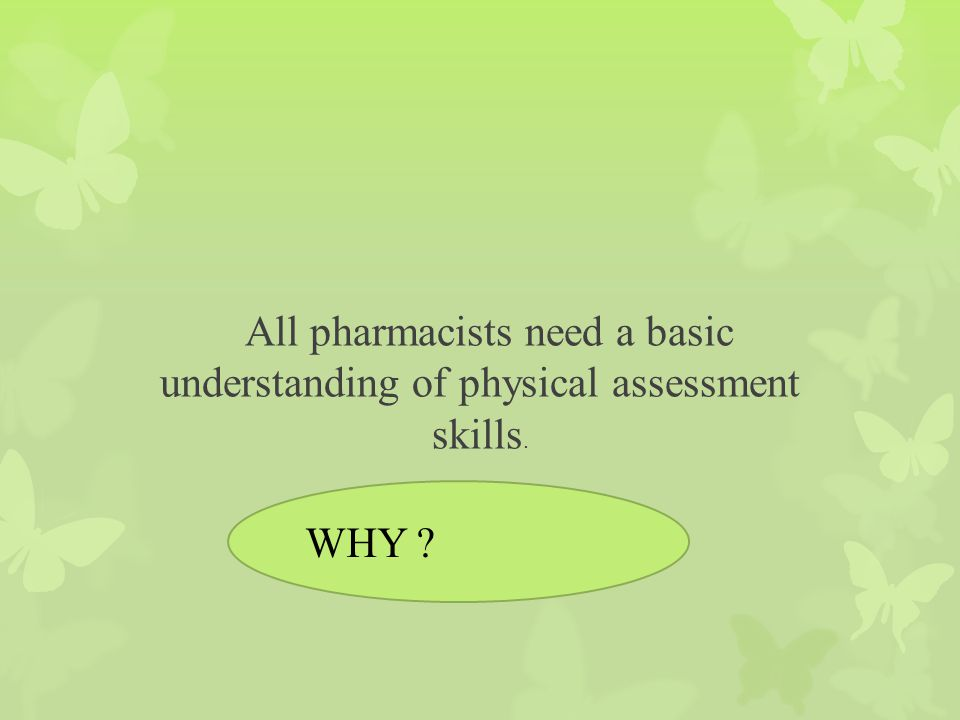 All pharmacists need a basic understanding of physical assessment skills.