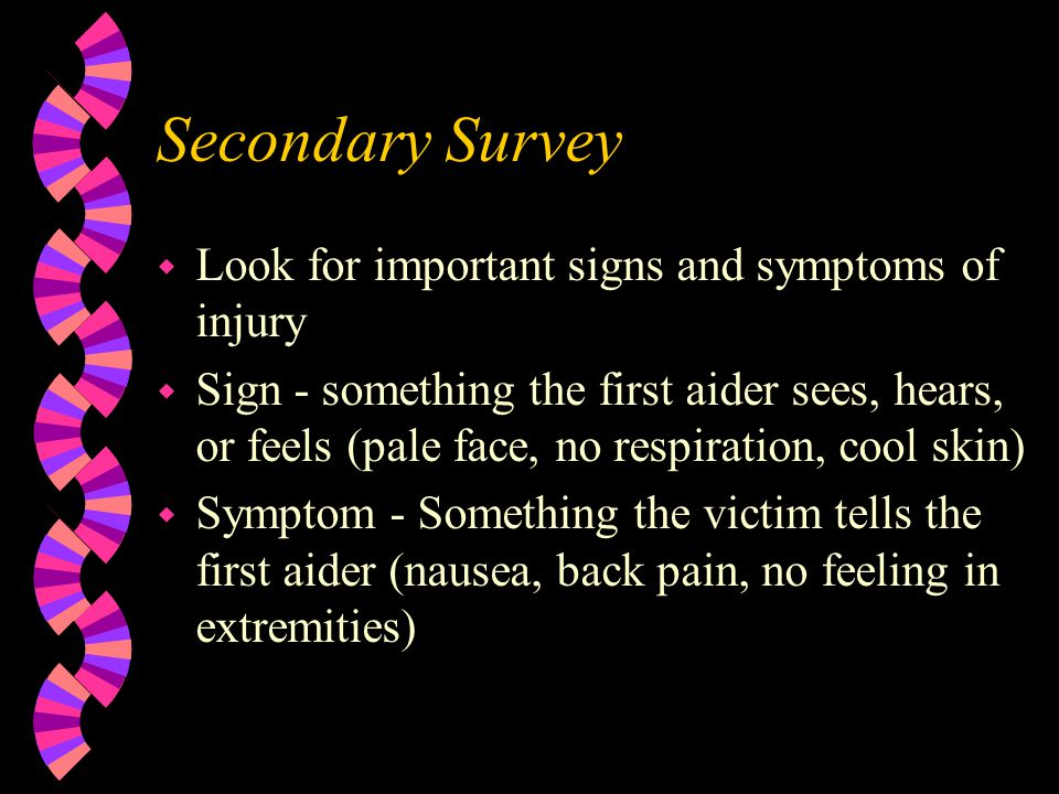 Secondary Survey Look for important signs and symptoms of injury
