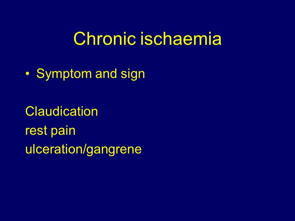 Chronic ischaemia Symptom and sign Claudication rest pain