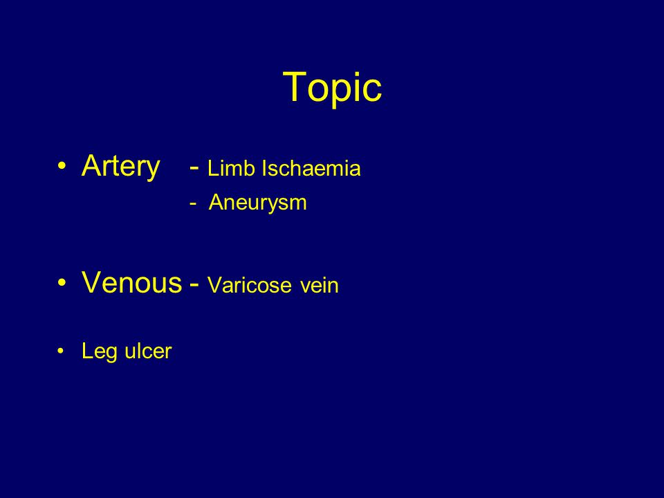 Topic Artery - Limb Ischaemia Venous - Varicose vein - Aneurysm