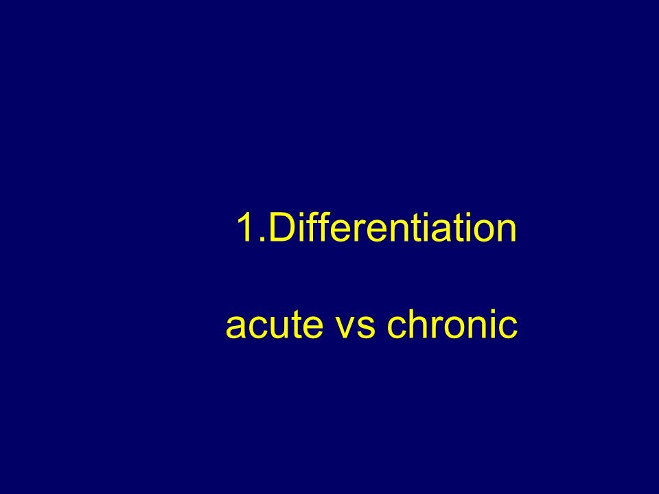 1.Differentiation acute vs chronic