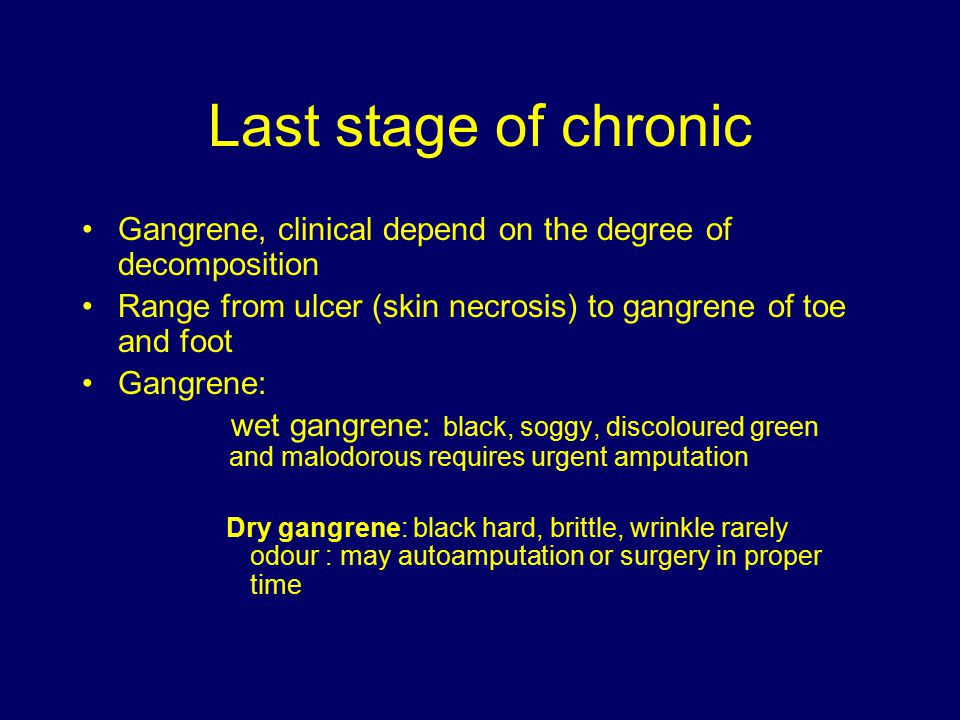 Last stage of chronic Gangrene, clinical depend on the degree of decomposition. Range from ulcer (skin necrosis) to gangrene of toe and foot.