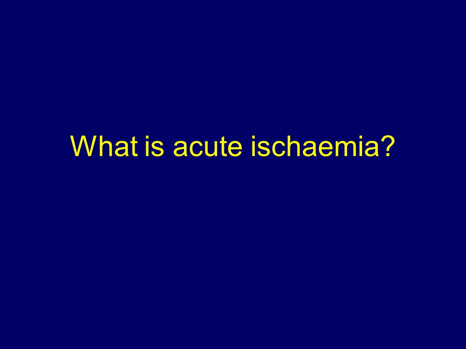 What is acute ischaemia