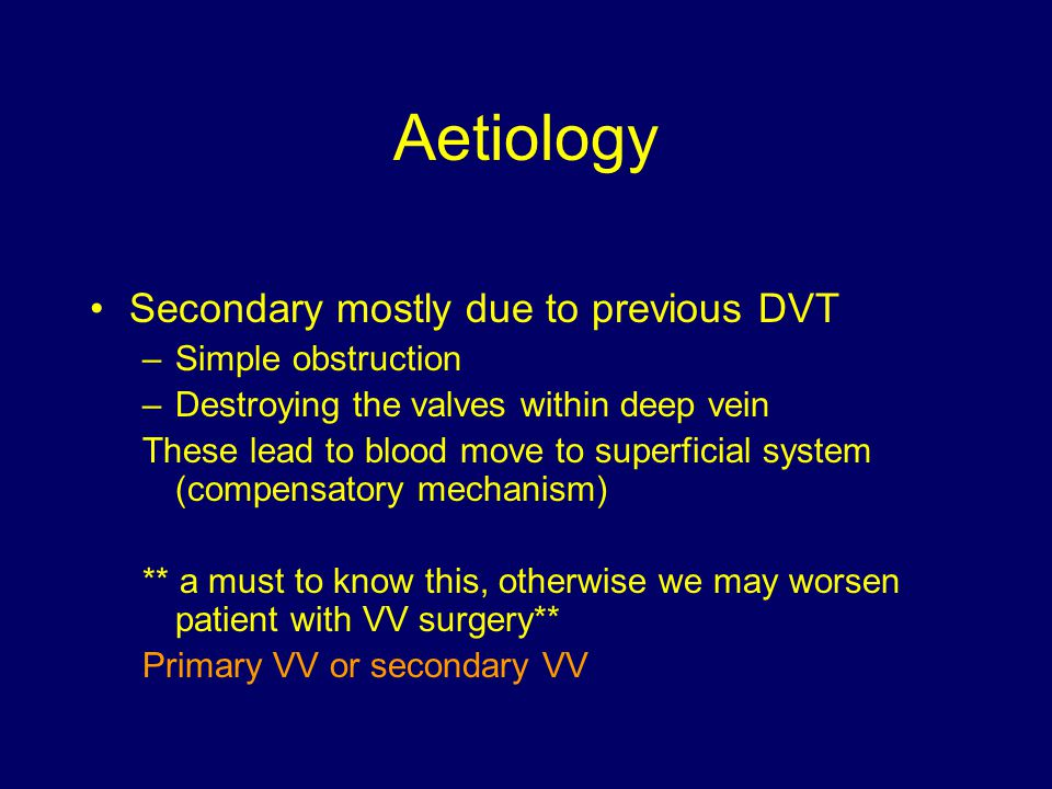 Aetiology Secondary mostly due to previous DVT Simple obstruction