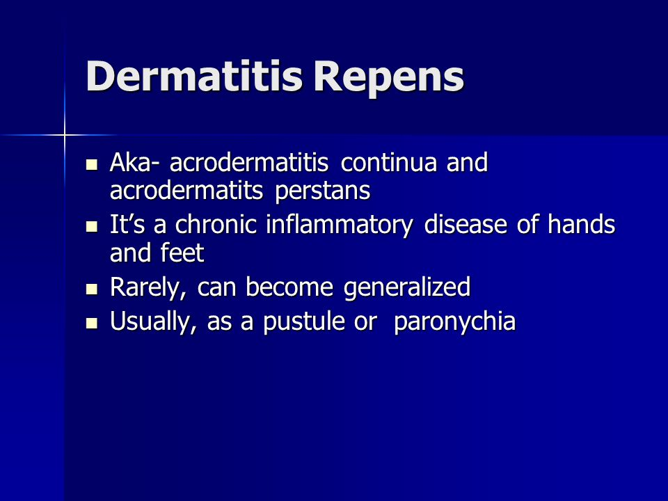 Dermatitis Repens Aka- acrodermatitis continua and acrodermatits perstans. It's a chronic inflammatory disease of hands and feet.