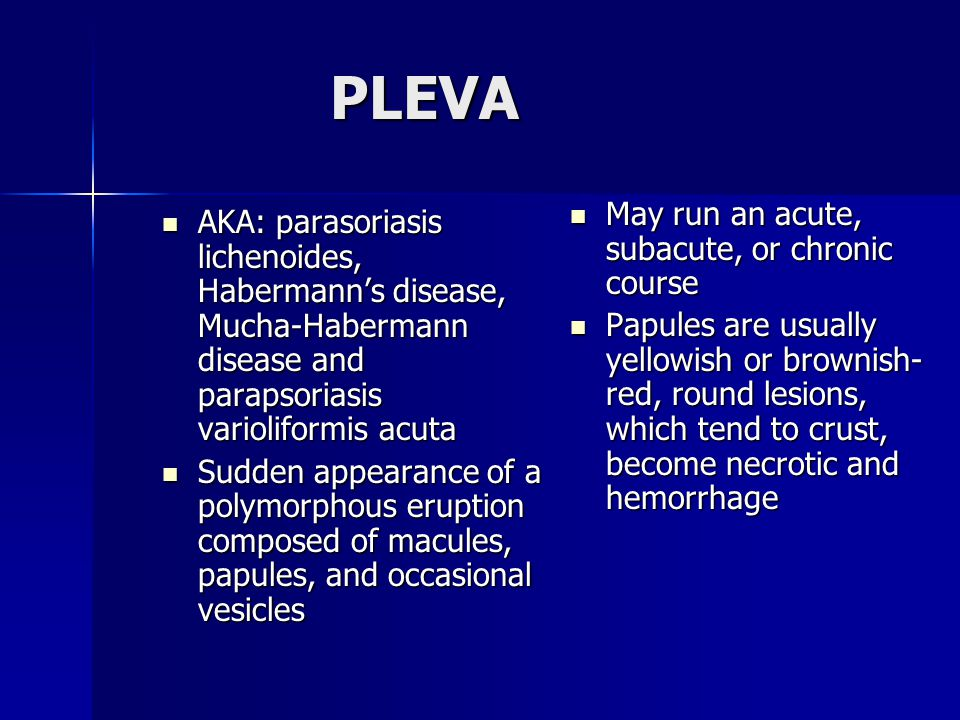 PLEVA May run an acute, subacute, or chronic course