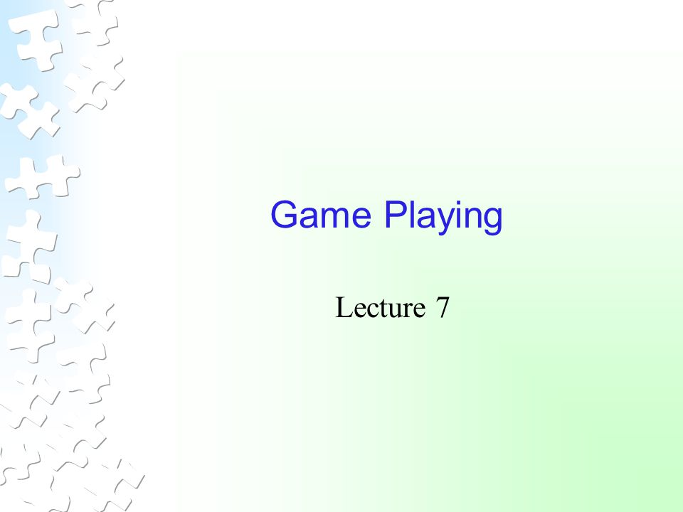 Game Playing Lecture 7
