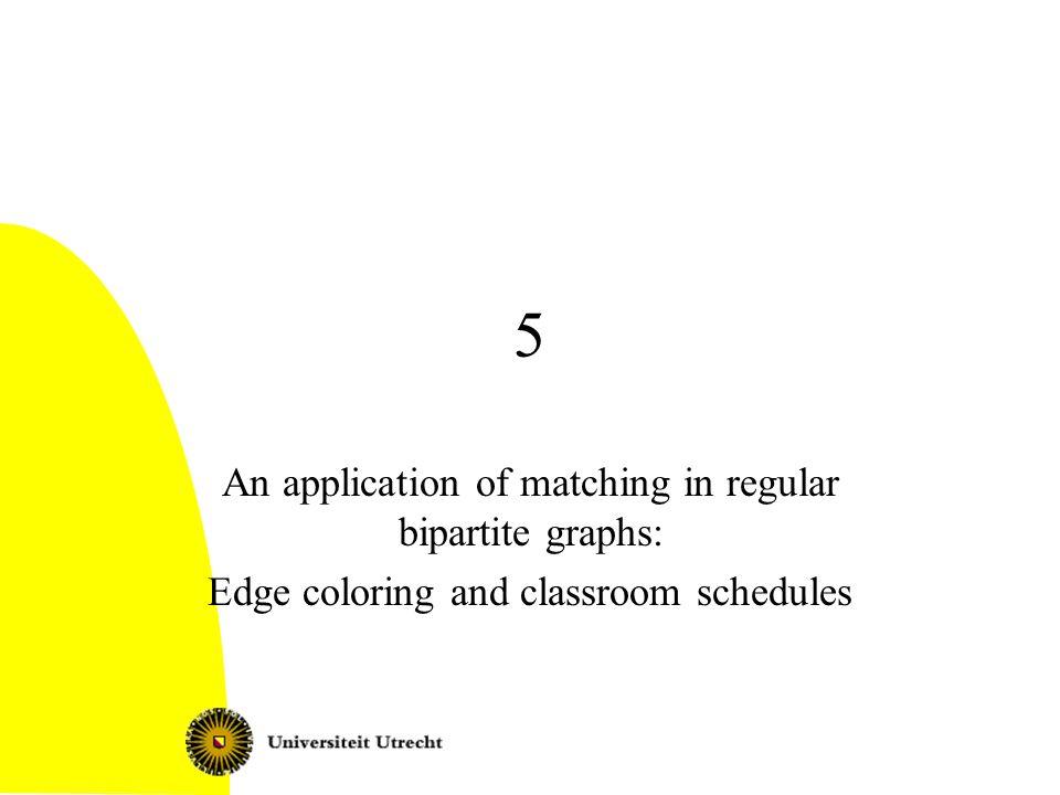5 An application of matching in regular bipartite graphs: