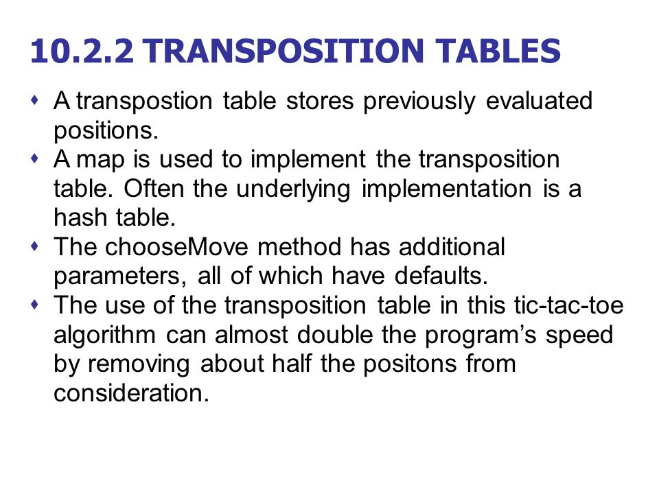10.2.2 TRANSPOSITION TABLES A transpostion table stores previously evaluated positions.