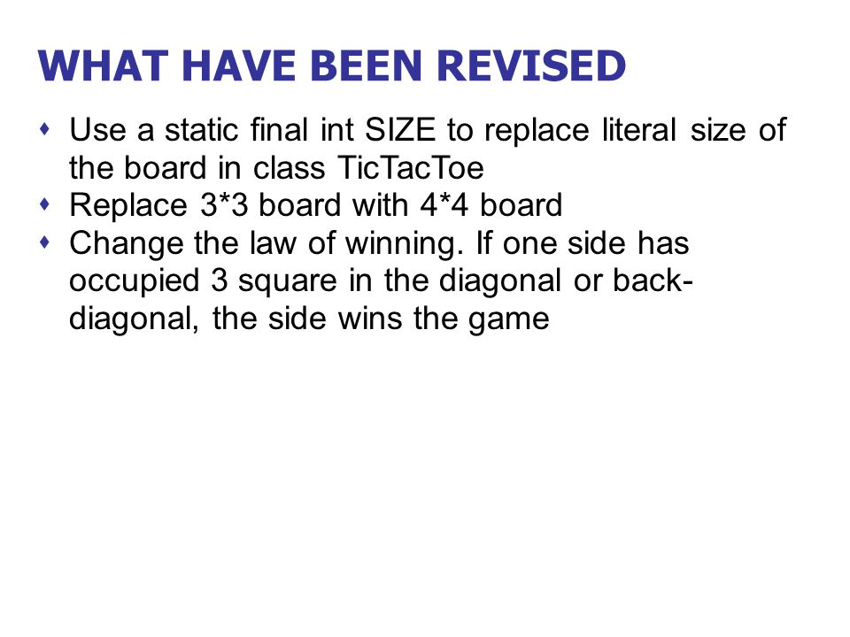 WHAT HAVE BEEN REVISED Use a static final int SIZE to replace literal size of the board in class TicTacToe.