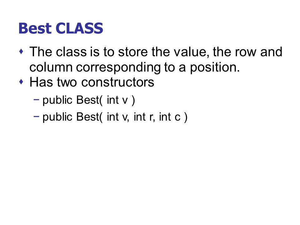 Best CLASS The class is to store the value, the row and column corresponding to a position. Has two constructors.