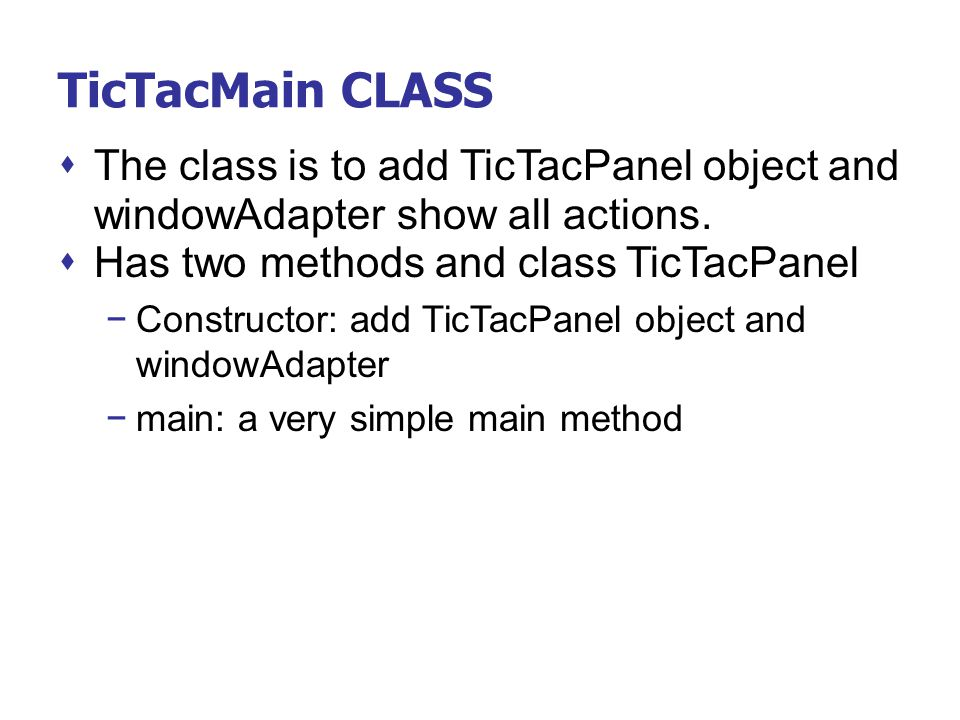 TicTacMain CLASS The class is to add TicTacPanel object and windowAdapter show all actions. Has two methods and class TicTacPanel.