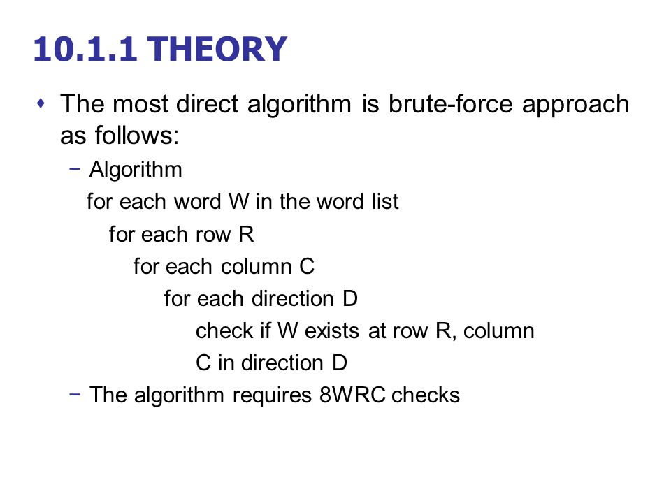 10.1.1 THEORY The most direct algorithm is brute-force approach as follows: Algorithm. for each word W in the word list.