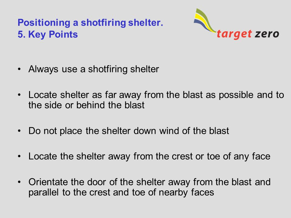 Positioning a shotfiring shelter. 5. Key Points