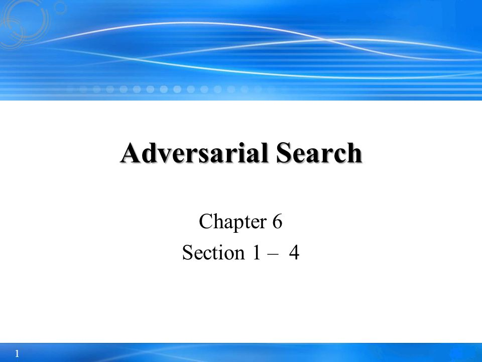 Adversarial Search Chapter 6 Section 1 – 4