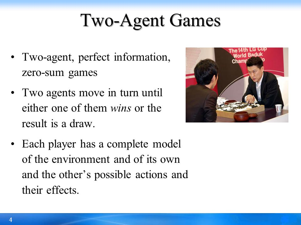 Two-Agent Games Two-agent, perfect information, zero-sum games