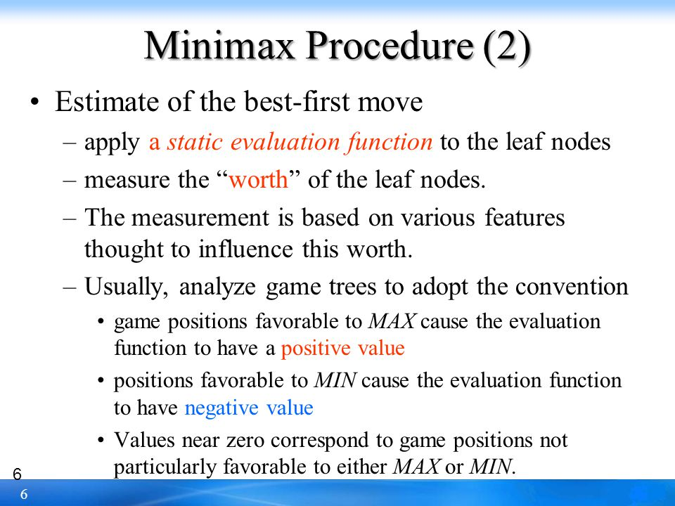 Minimax Procedure (2) Estimate of the best-first move