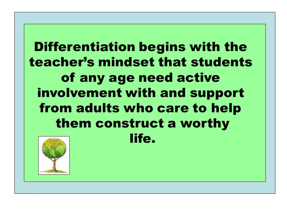 Differentiation begins with the teacher's mindset that students