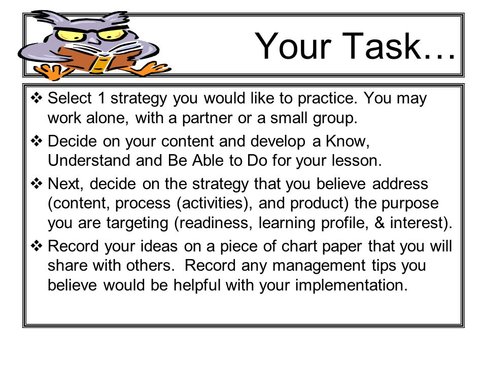 Your Task… Select 1 strategy you would like to practice. You may work alone, with a partner or a small group.