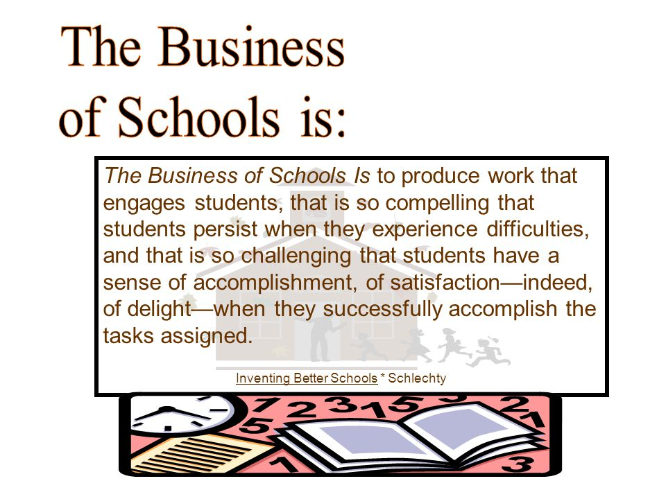 The Business of Schools is: