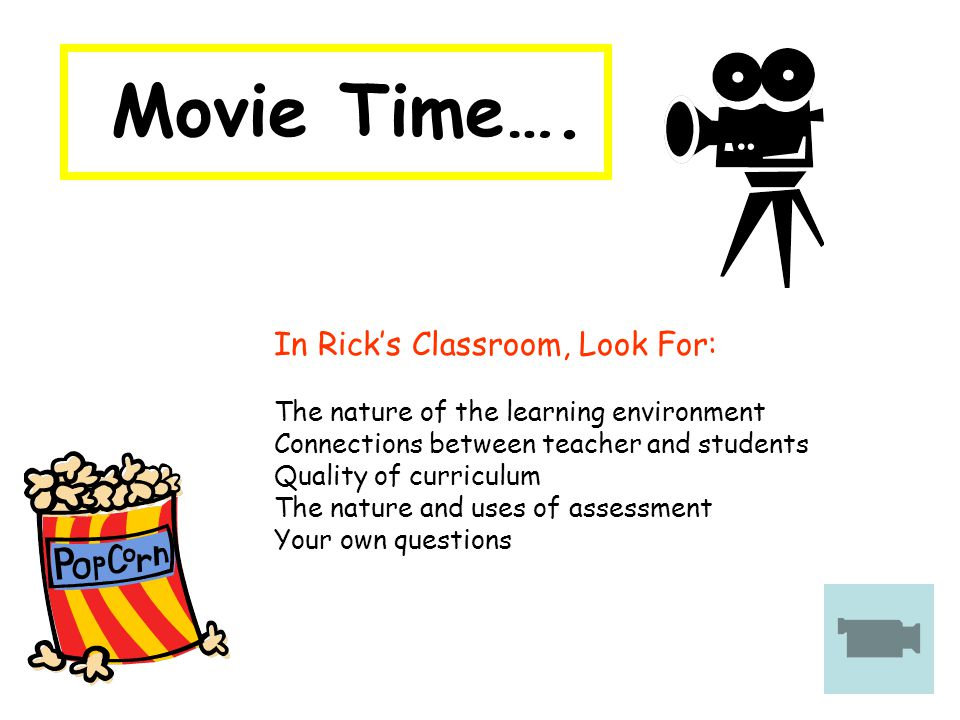Movie Time…. In Rick's Classroom, Look For: