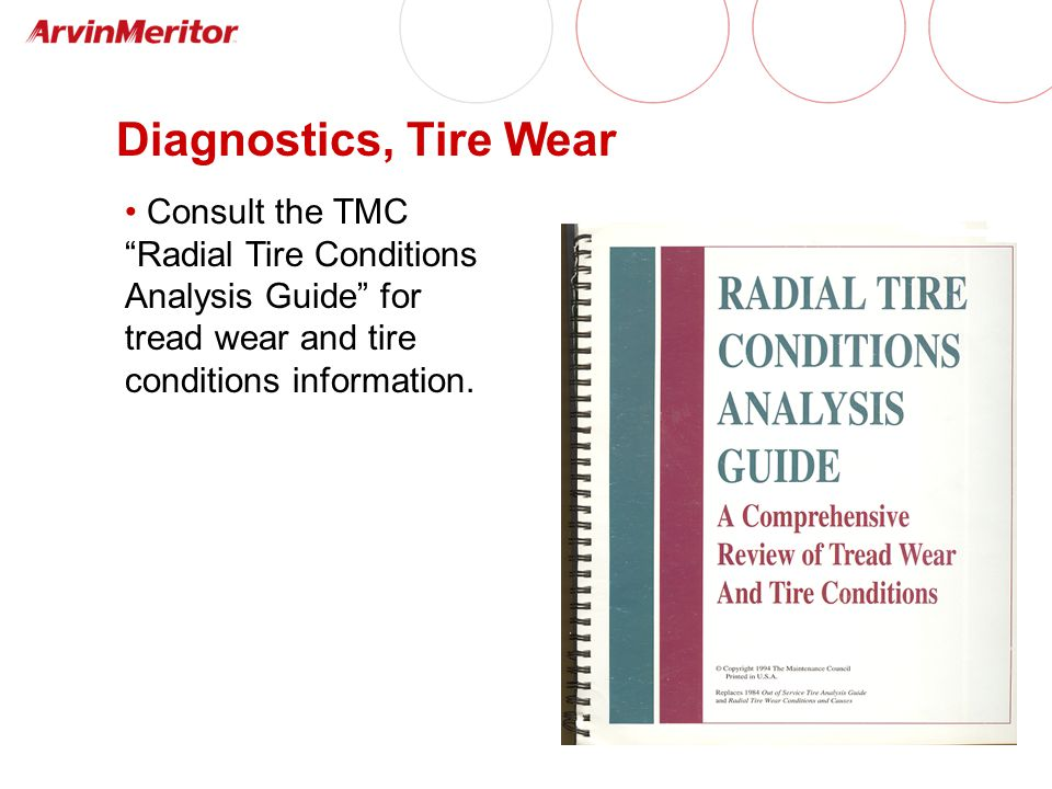 Diagnostics, Tire Wear Consult the TMC Radial Tire Conditions Analysis Guide for tread wear and tire conditions information.