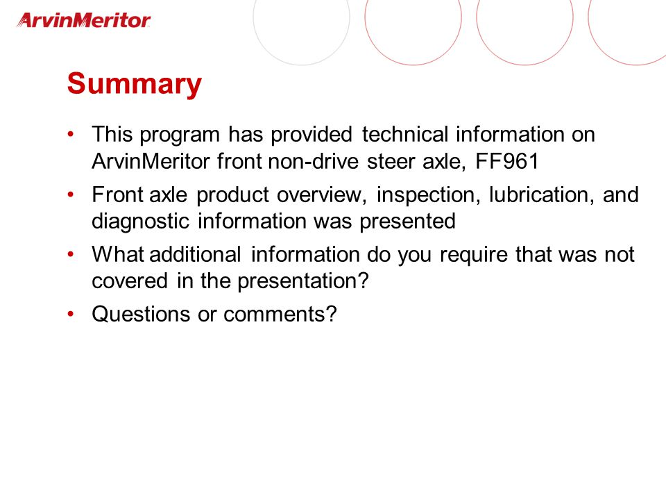 Summary This program has provided technical information on ArvinMeritor front non-drive steer axle, FF961.