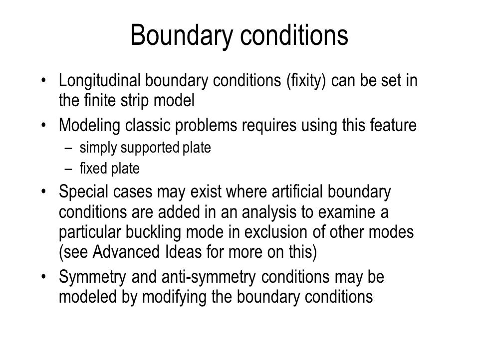 Boundary conditions Longitudinal boundary conditions (fixity) can be set in the finite strip model.