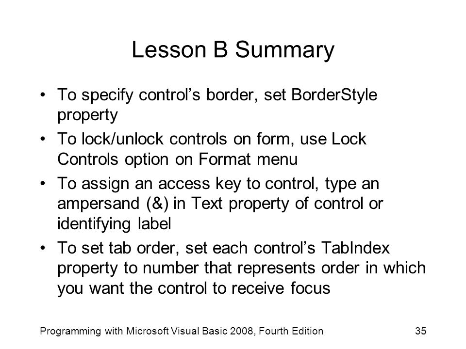 Lesson B Summary To specify control's border, set BorderStyle property