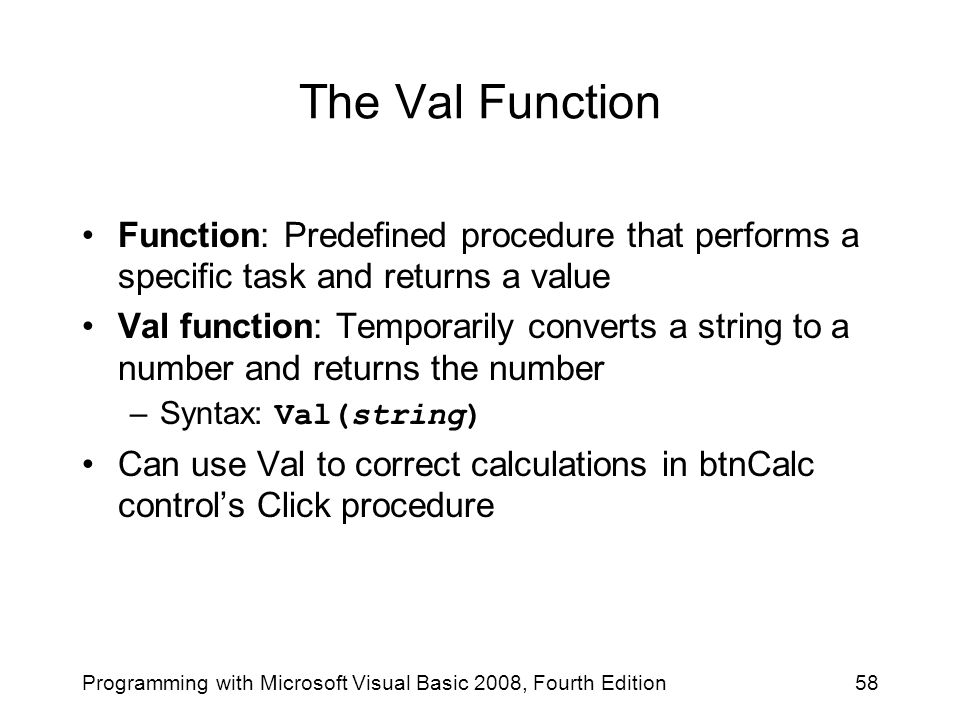 The Val Function Function: Predefined procedure that performs a specific task and returns a value.