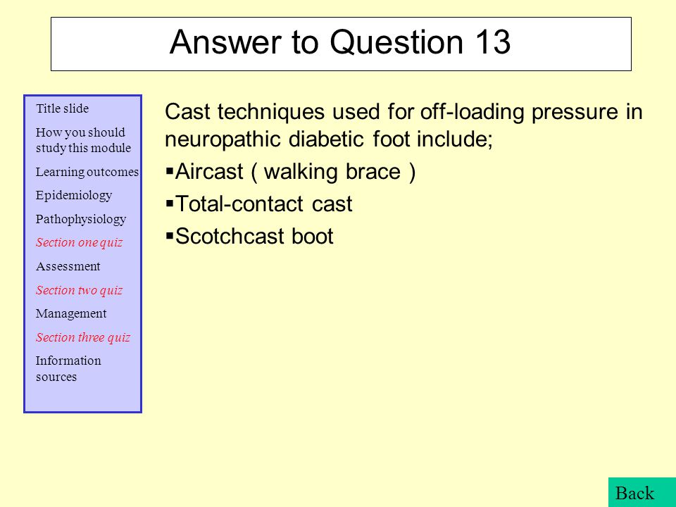 Answer to Question 13 Cast techniques used for off-loading pressure in neuropathic diabetic foot include;